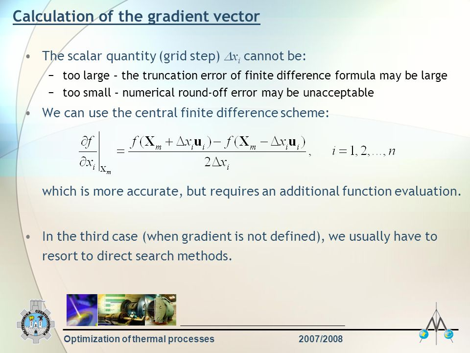 Optimization of thermal processes2007/2008 Calculation of the gradient vector The scalar quantity (grid step)  x i cannot be: −too large – the trunca