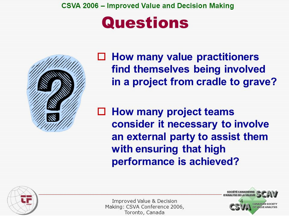 CSVA 2006 – Improved Value and Decision Making Improved Value & Decision Making: CSVA Conference 2006, Toronto, Canada 5 Need for Change  Alternative needed to Get Fixed Quick  Continuum approach rather than Intervention