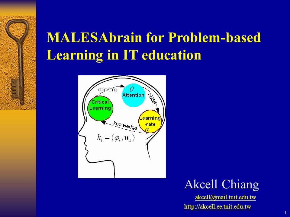 1 MALESAbrain for Problem-based Learning in IT education Akcell Chiang akcell@mail.tnit.edu.tw http://akcell.ee.tnit.edu.tw