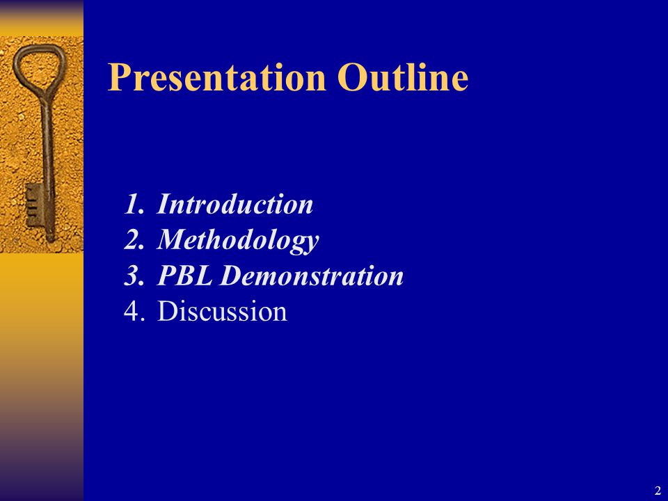 2 Presentation Outline 1.Introduction 2.Methodology 3.PBL Demonstration 4.Discussion