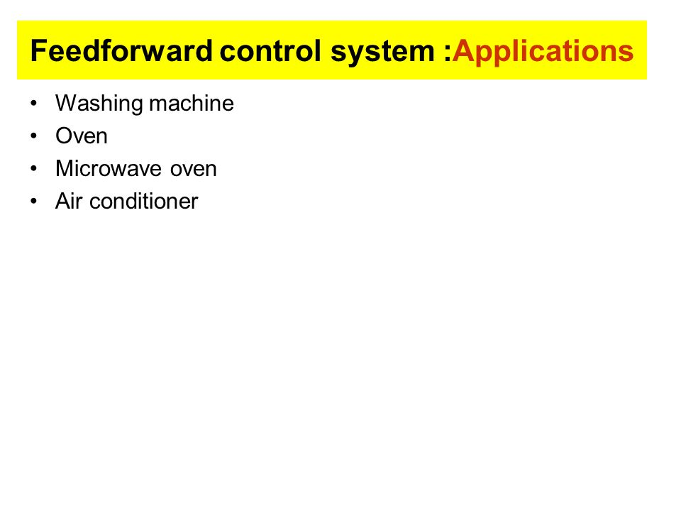 Feedforward control system :Applications Washing machine Oven Microwave oven Air conditioner