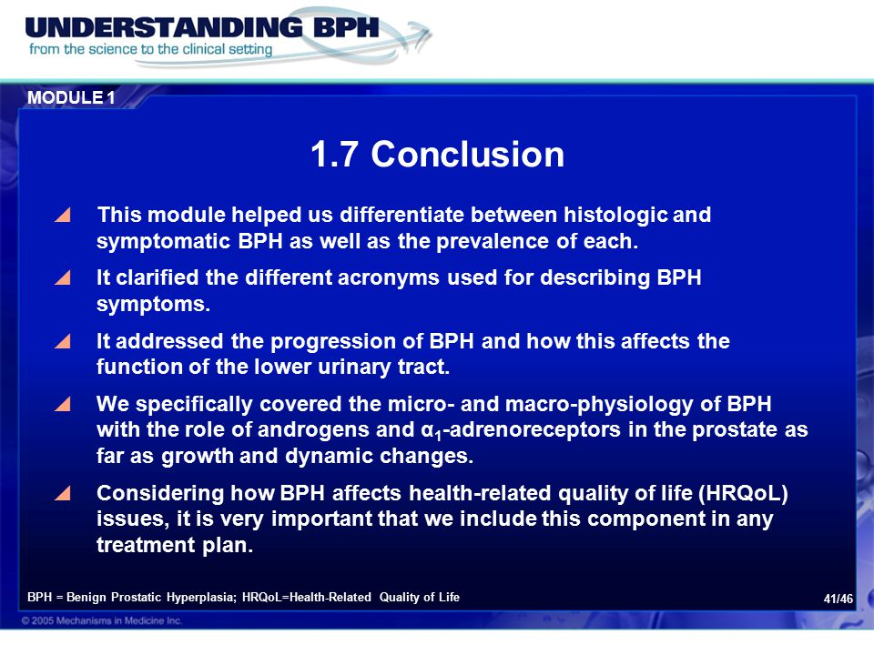 MODULE 1 41/46 1.7 Conclusion  This module helped us differentiate between histologic and symptomatic BPH as well as the prevalence of each.