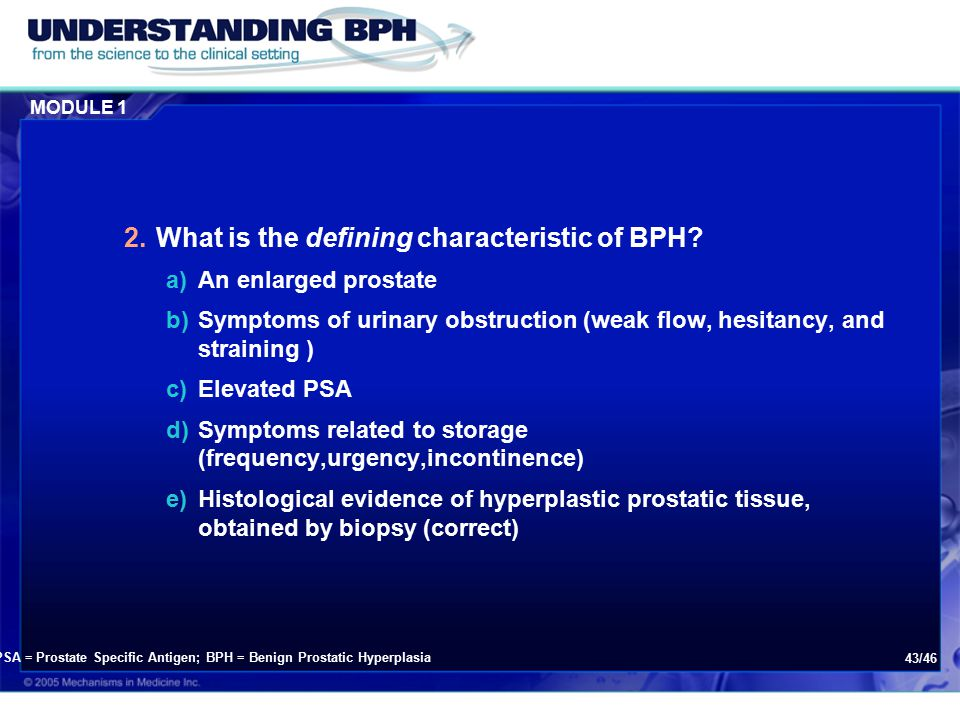 MODULE 1 43/46 2.What is the defining characteristic of BPH.