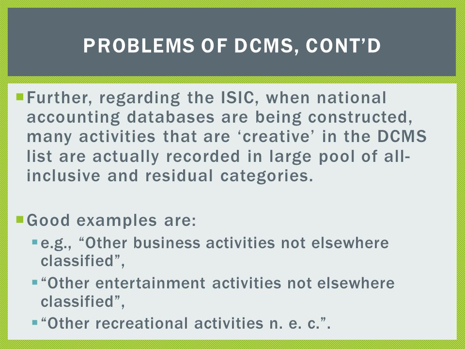  Application of the DCMS method runs into the difficulty of extracting the creative component of some of the ISIC and ISOC codes.