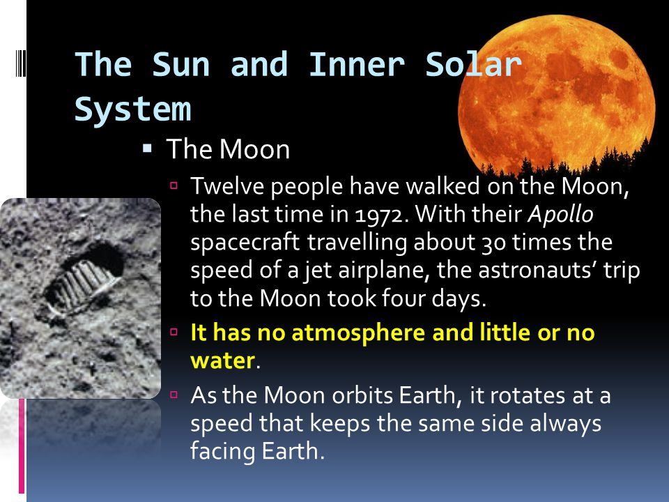  The Moon  Twelve people have walked on the Moon, the last time in 1972. With their Apollo spacecraft travelling about 30 times the speed of a jet a