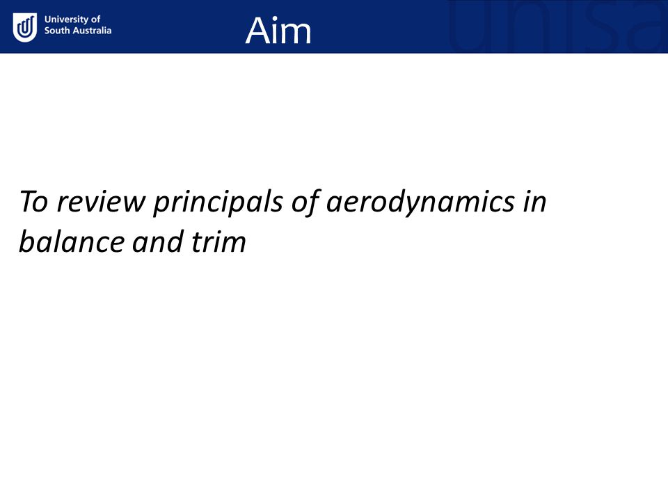 Objectives 1.Define balance 2.State the factors effecting balance 3.State the different pitching moments and their effects on flight 4.Discuss the principals of trim