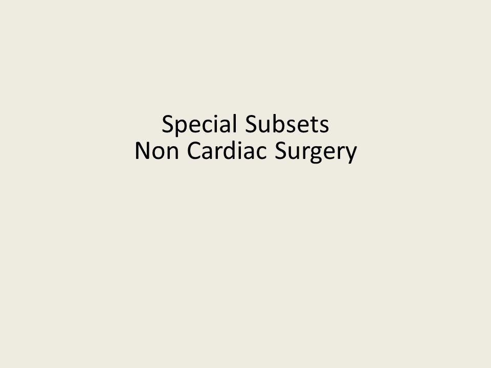 Special Subsets Non Cardiac Surgery