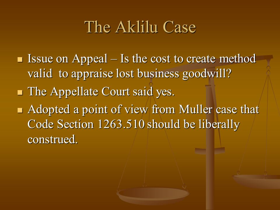 The Aklilu Case Issue on Appeal – Is the cost to create method valid to appraise lost business goodwill.