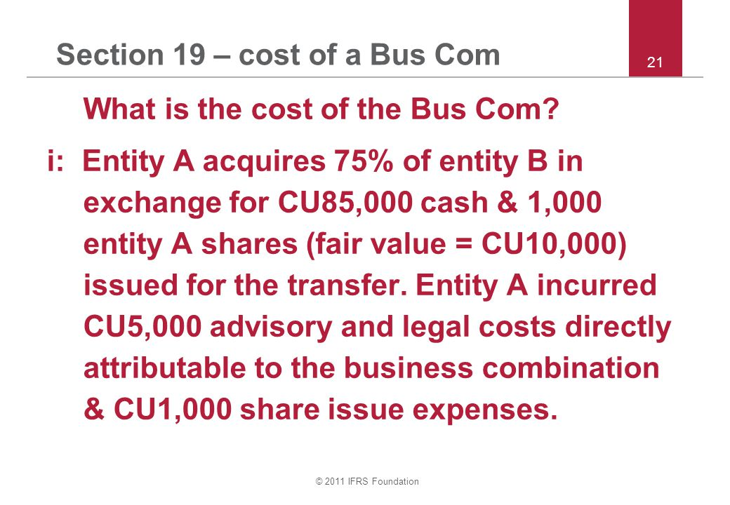 © 2011 IFRS Foundation Section 19 – cost of a Bus Com What is the cost of the Bus Com.