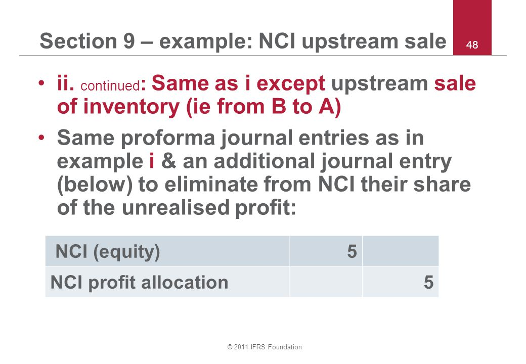 © 2011 IFRS Foundation 48 Section 9 – example: NCI upstream sale ii.