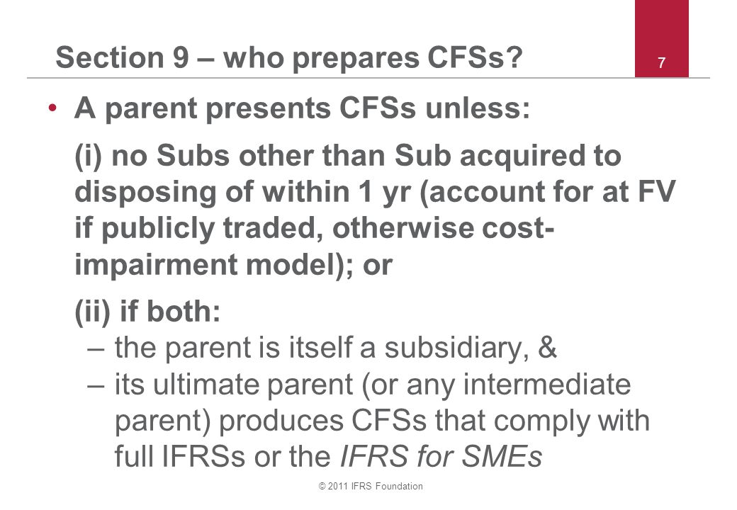 © 2011 IFRS Foundation 28 Section 19 – provisional amounts If initial accounting for Bus Com is not complete at first reporting date after Bus Com recognises provisional amounts: –if new info <12 months after acquisition date, retrospectively adjust provisional amounts recognised –thereafter, adjust initial accounting for Bus Com only to correct material prior period error (see Section 10).