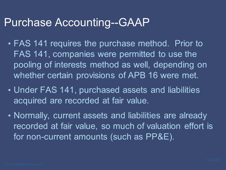 PricewaterhouseCoopers April 2007 Purchase Accounting--GAAP Regulatory Assets and Regulatory Liabilities would generally be included as acquired amounts at their recorded value.
