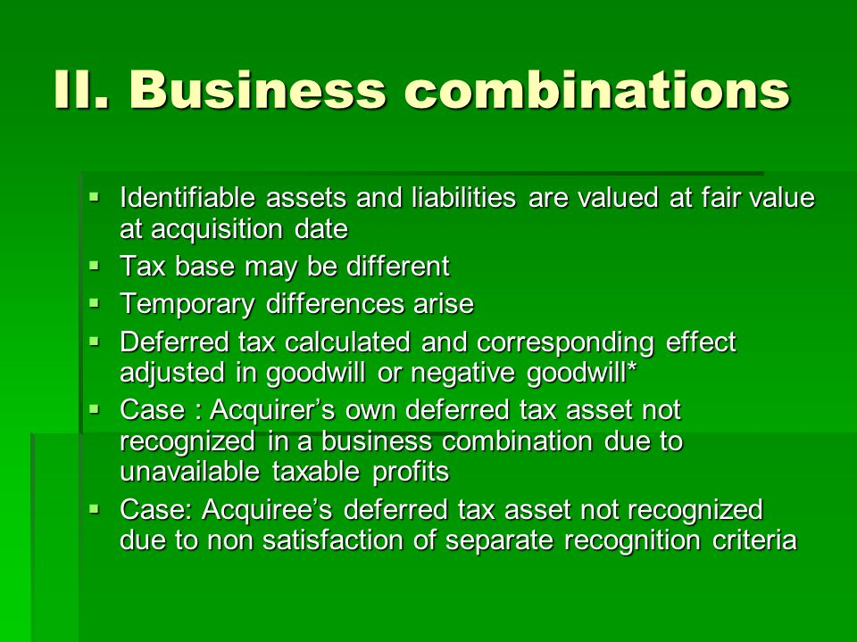 II. Business combinations  Identifiable assets and liabilities are valued at fair value at acquisition date  Tax base may be different  Temporary d