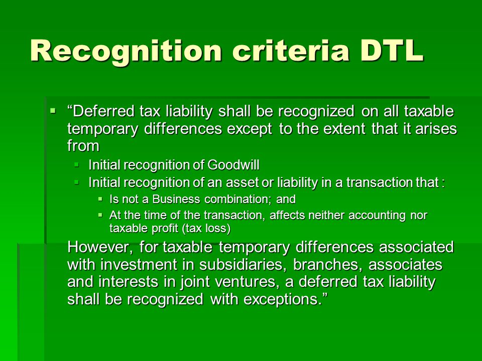 "Recognition criteria DTL  ""Deferred tax liability shall be recognized on all taxable temporary differences except to the extent that it arises from "
