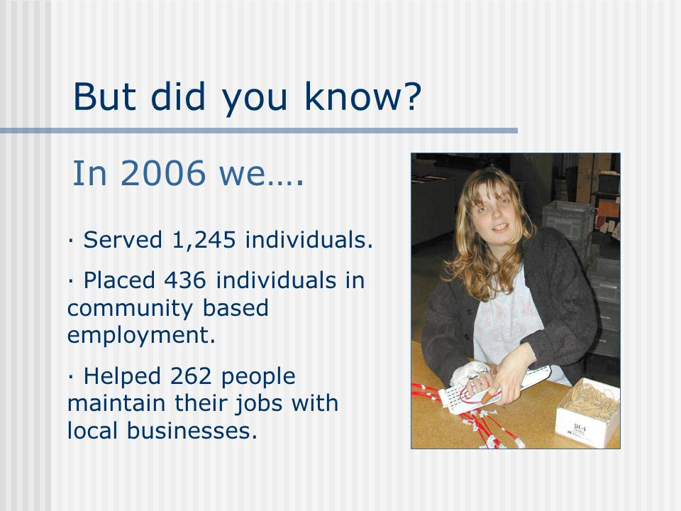 ∙ Served 1,245 individuals.∙ Placed 436 individuals in community based employment.