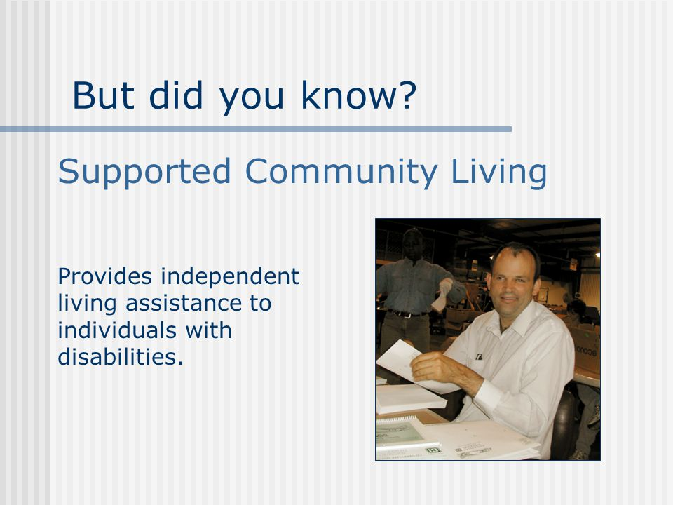 Provides independent living assistance to individuals with disabilities.
