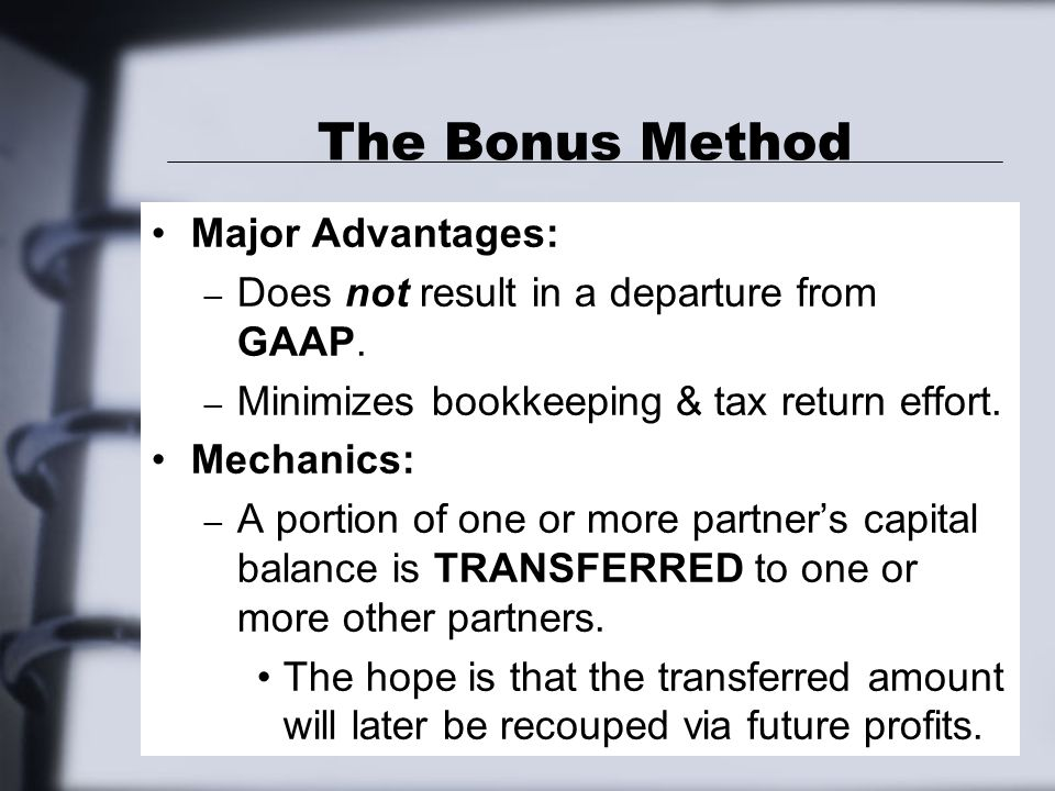 The Bonus Method Major Advantages: – Does not result in a departure from GAAP.