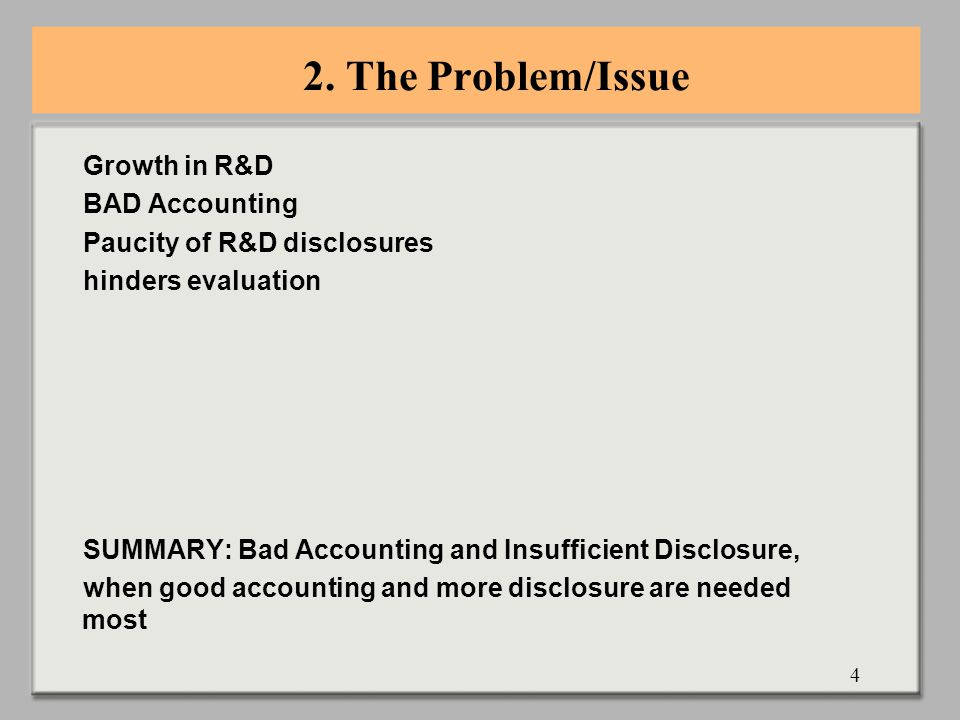 4 2. The Problem/Issue Growth in R&D BAD Accounting Paucity of R&D disclosures hinders evaluation SUMMARY: Bad Accounting and Insufficient Disclosure,