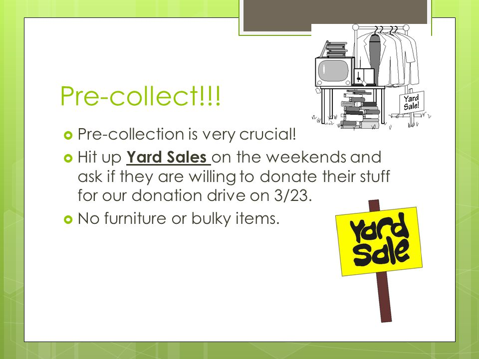 Pre-collect!!.  Pre-collection is very crucial.