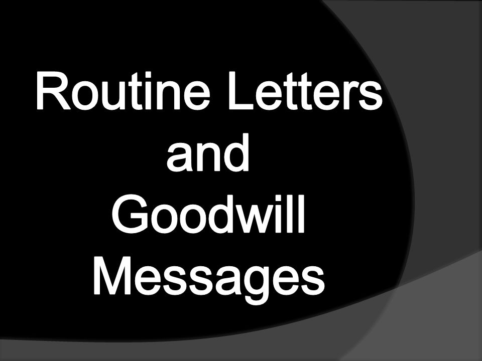 Routine Letters: Direct Replies  Granting Claims and Making Adjustments Opening: Comply with the customer's claim.