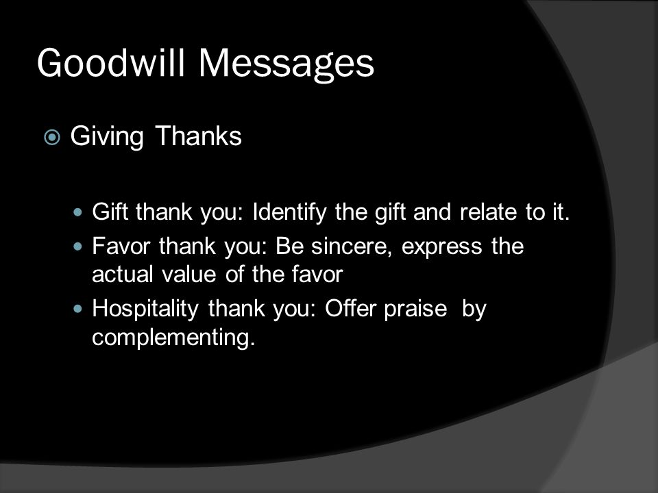 Goodwill Messages  Giving Thanks Gift thank you: Identify the gift and relate to it.