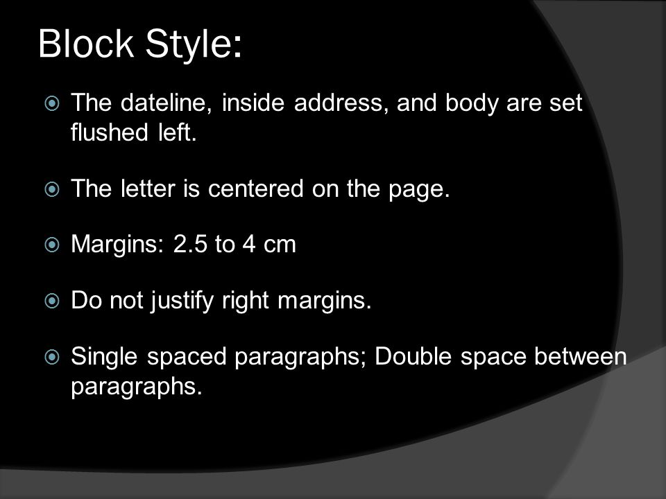 Block Style:  The dateline, inside address, and body are set flushed left.