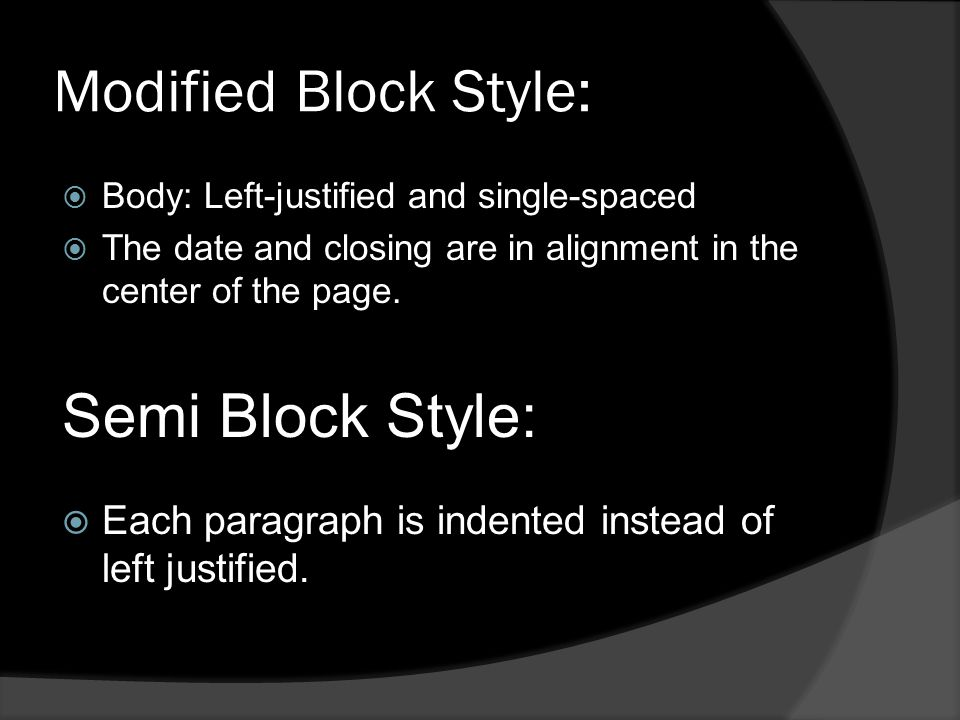 Modified Block Style:  Body: Left-justified and single-spaced  The date and closing are in alignment in the center of the page.