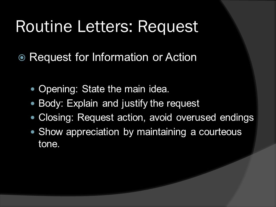 Routine Letters: Request  Request for Information or Action Opening: State the main idea.