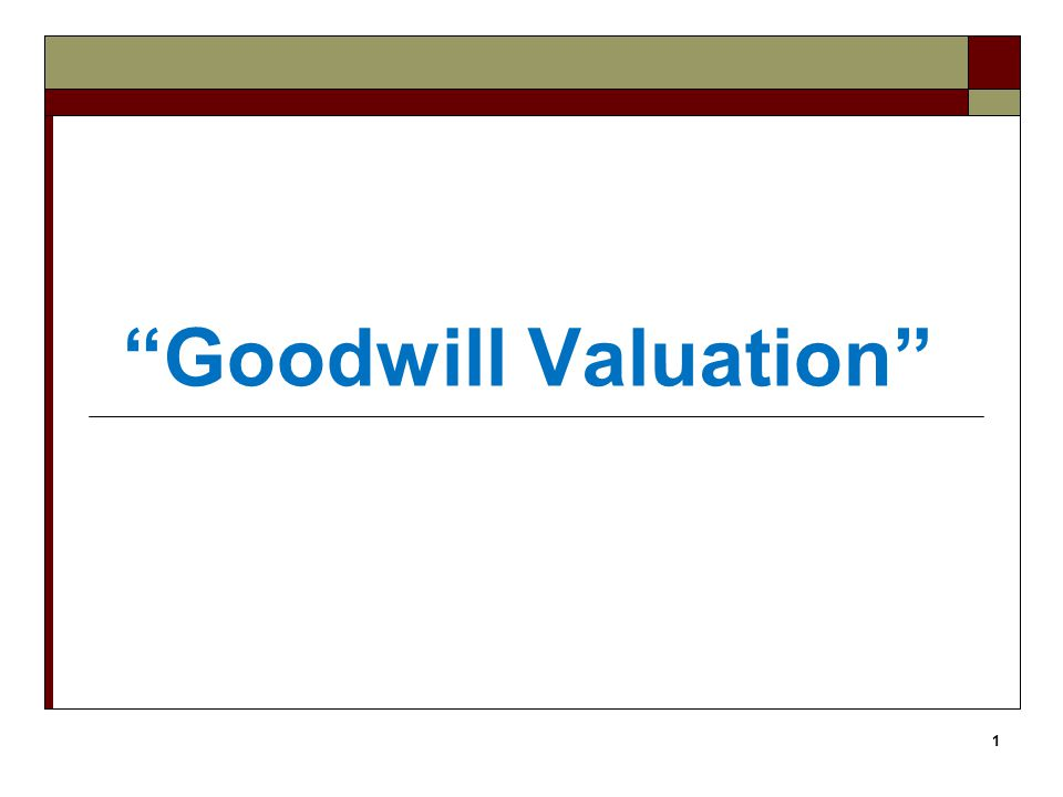 2 Goodwill – The most intangible of all Assets  Reflects the fact that an ongoing business had some prudent value beyond its assets  In accounting it is the excess cost required to acquire the business over the fair market value of all other assets.