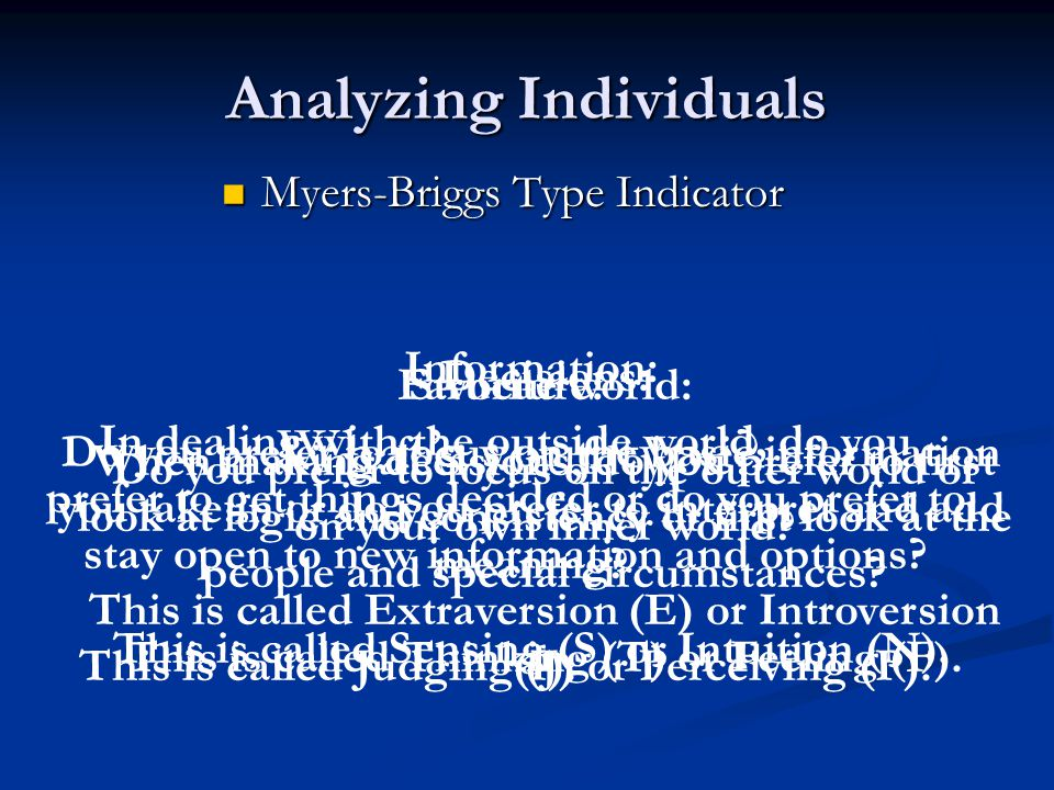 Analyzing Individuals Myers-Briggs Type Indicator Myers-Briggs Type Indicator Favorite world: Do you prefer to focus on the outer world or on your own inner world.