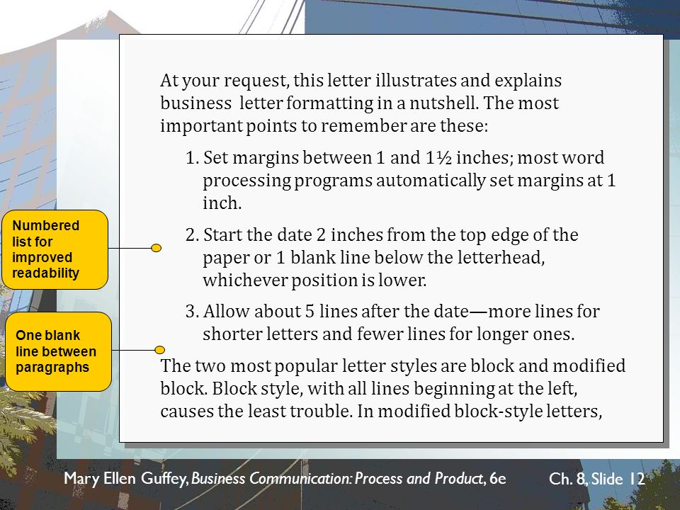 Mary Ellen Guffey, Business Communication: Process and Product, 6e Ch. 8, Slide 12 At your request, this letter illustrates and explains business lett
