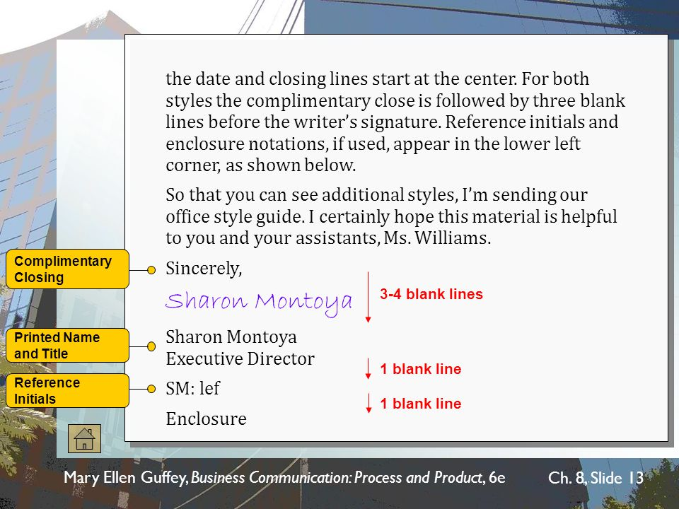 Mary Ellen Guffey, Business Communication: Process and Product, 6e Ch. 8, Slide 13 the date and closing lines start at the center. For both styles the