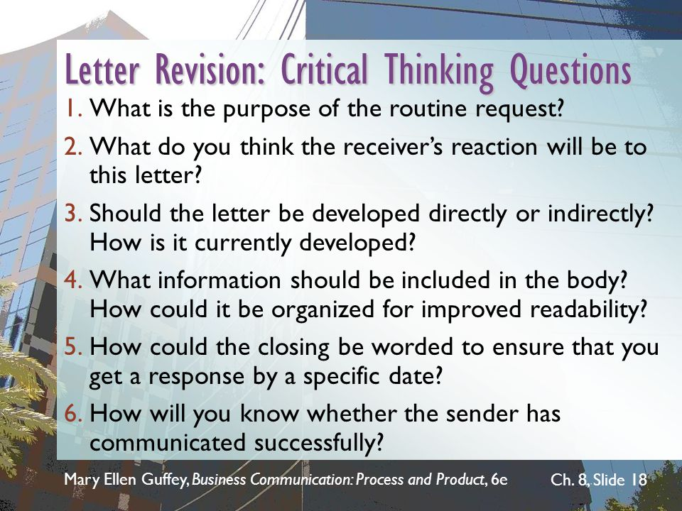 Mary Ellen Guffey, Business Communication: Process and Product, 6e Ch. 8, Slide 18 Letter Revision: Critical Thinking Questions 1.What is the purpose