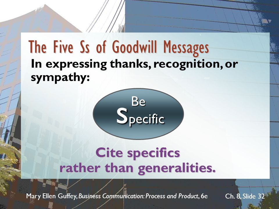 Mary Ellen Guffey, Business Communication: Process and Product, 6e Ch. 8, Slide 32 Cite specifics rather than generalities. Be s pecific The Five Ss o