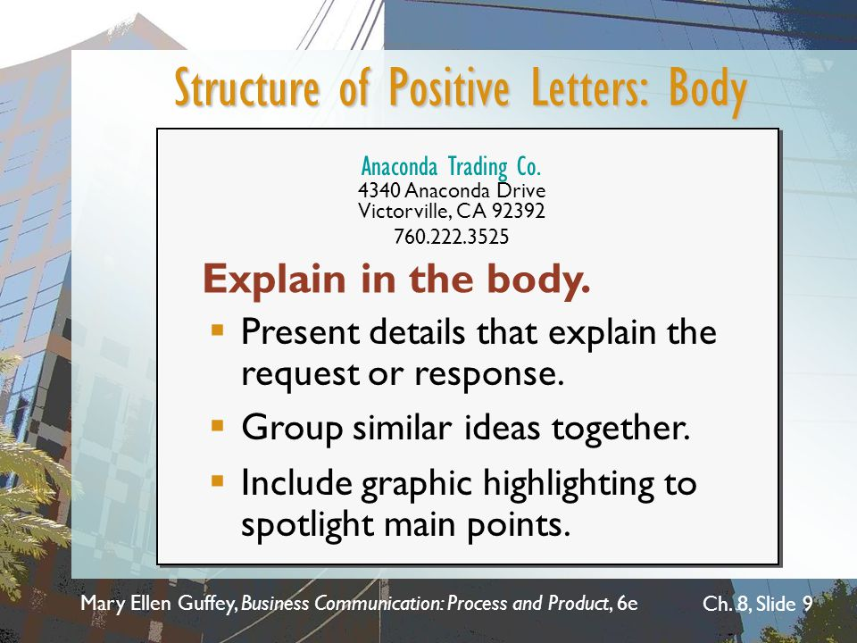 Mary Ellen Guffey, Business Communication: Process and Product, 6e Ch. 8, Slide 9 Structure of Positive Letters: Body Explain in the body.  Present d