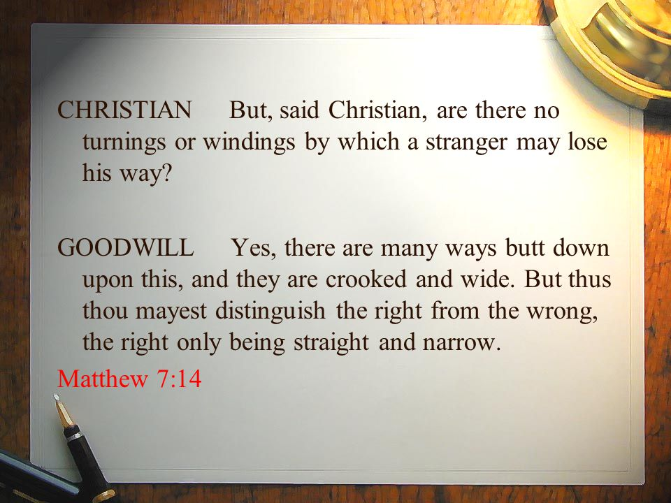 CHRISTIAN But, said Christian, are there no turnings or windings by which a stranger may lose his way.