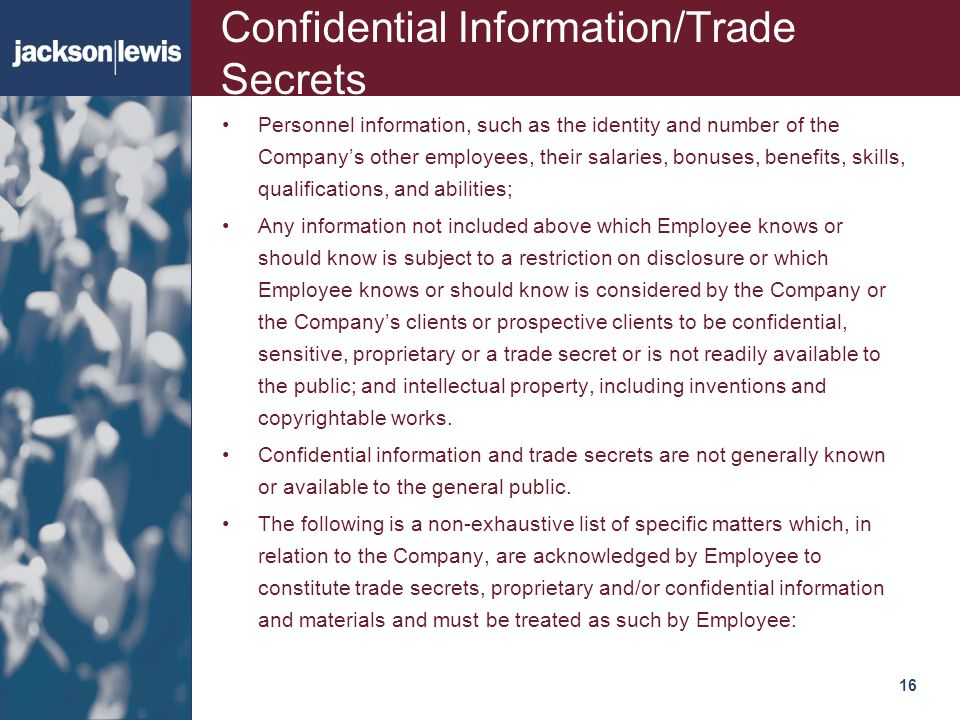 16116 Confidential Information/Trade Secrets Personnel information, such as the identity and number of the Company's other employees, their salaries,