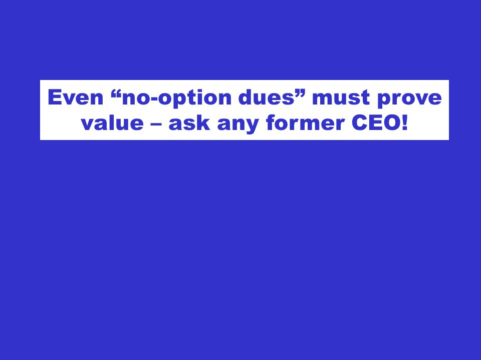Even no-option dues must prove value – ask any former CEO!