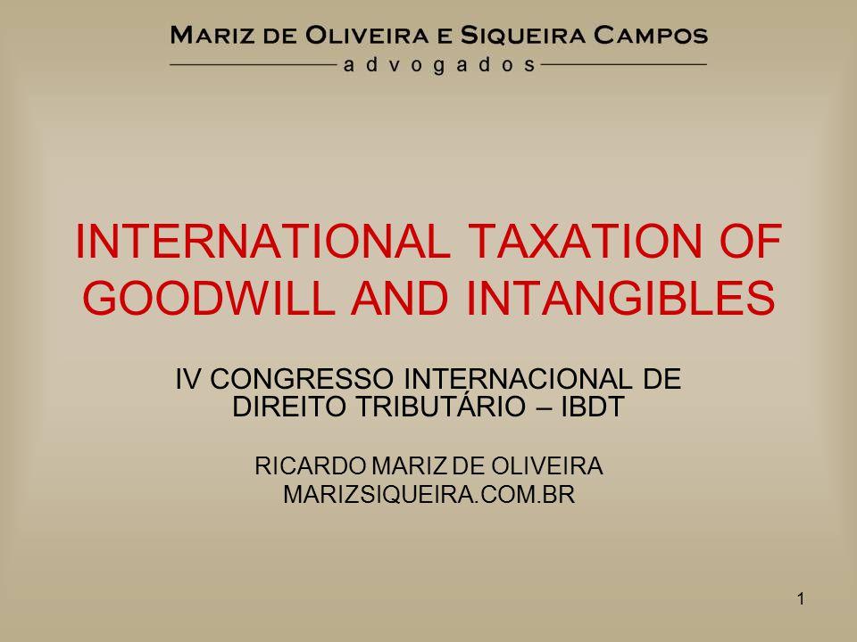 1 INTERNATIONAL TAXATION OF GOODWILL AND INTANGIBLES IV CONGRESSO INTERNACIONAL DE DIREITO TRIBUTÁRIO – IBDT RICARDO MARIZ DE OLIVEIRA MARIZSIQUEIRA.C