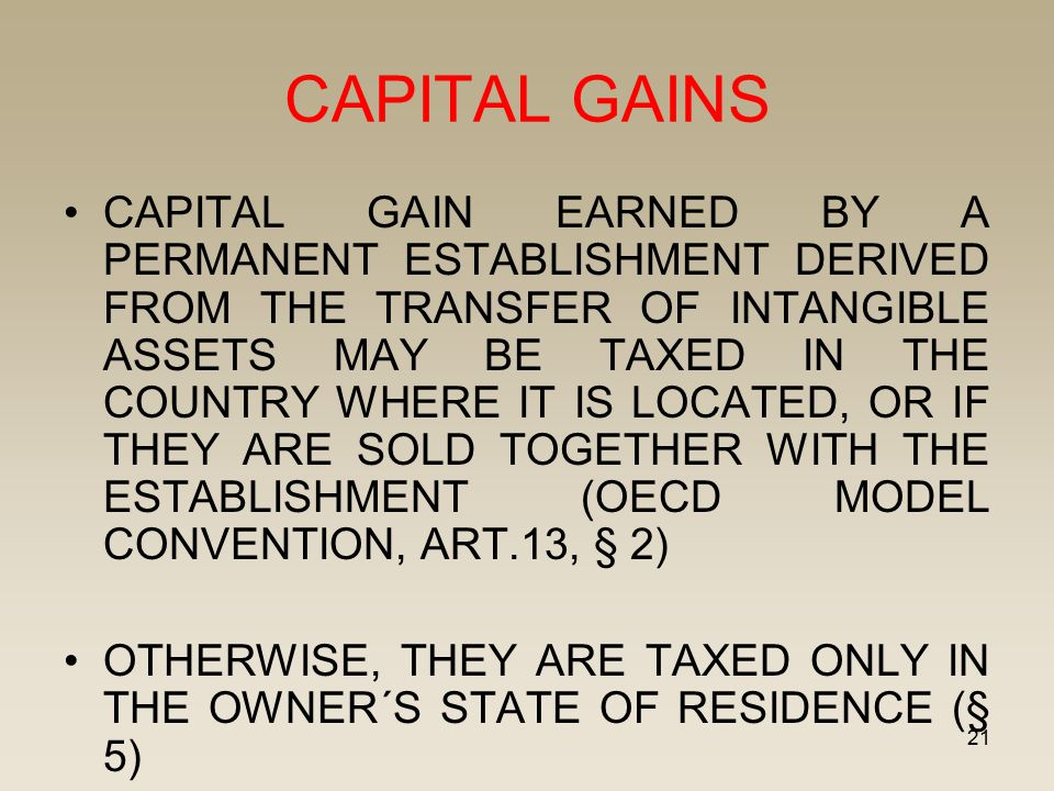 21 CAPITAL GAINS CAPITAL GAIN EARNED BY A PERMANENT ESTABLISHMENT DERIVED FROM THE TRANSFER OF INTANGIBLE ASSETS MAY BE TAXED IN THE COUNTRY WHERE IT