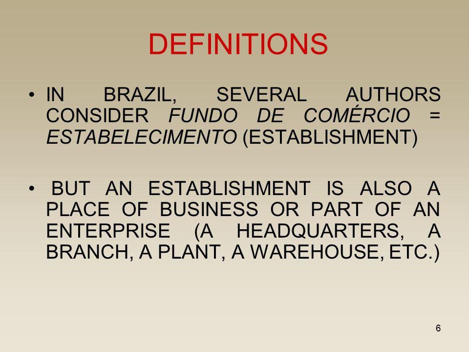 6 DEFINITIONS IN BRAZIL, SEVERAL AUTHORS CONSIDER FUNDO DE COMÉRCIO = ESTABELECIMENTO (ESTABLISHMENT) BUT AN ESTABLISHMENT IS ALSO A PLACE OF BUSINESS