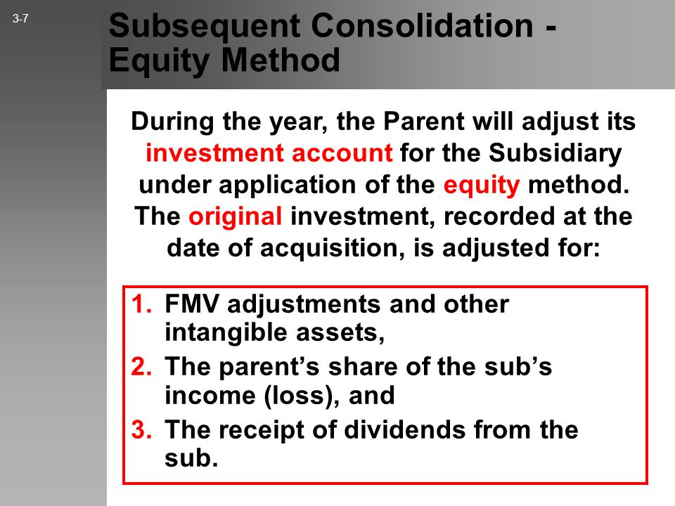 Investment Accounting 3-6 What is the advantage of each? Equity Method: The acquiring company totals give a true representation of consolidation figur