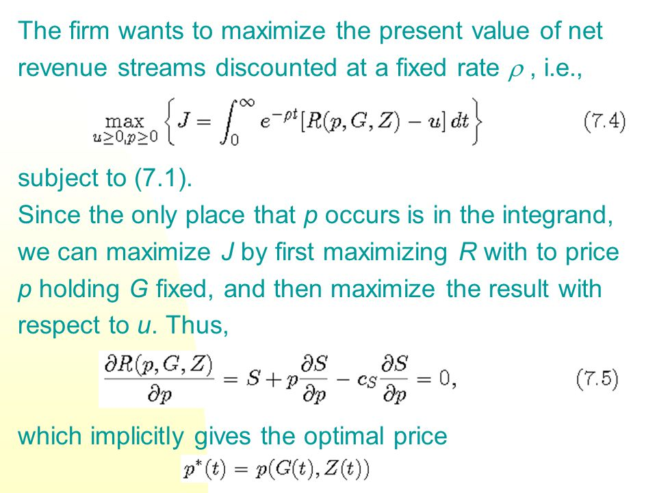 The firm wants to maximize the present value of net revenue streams discounted at a fixed rate , i.e., subject to (7.1). Since the only place that p