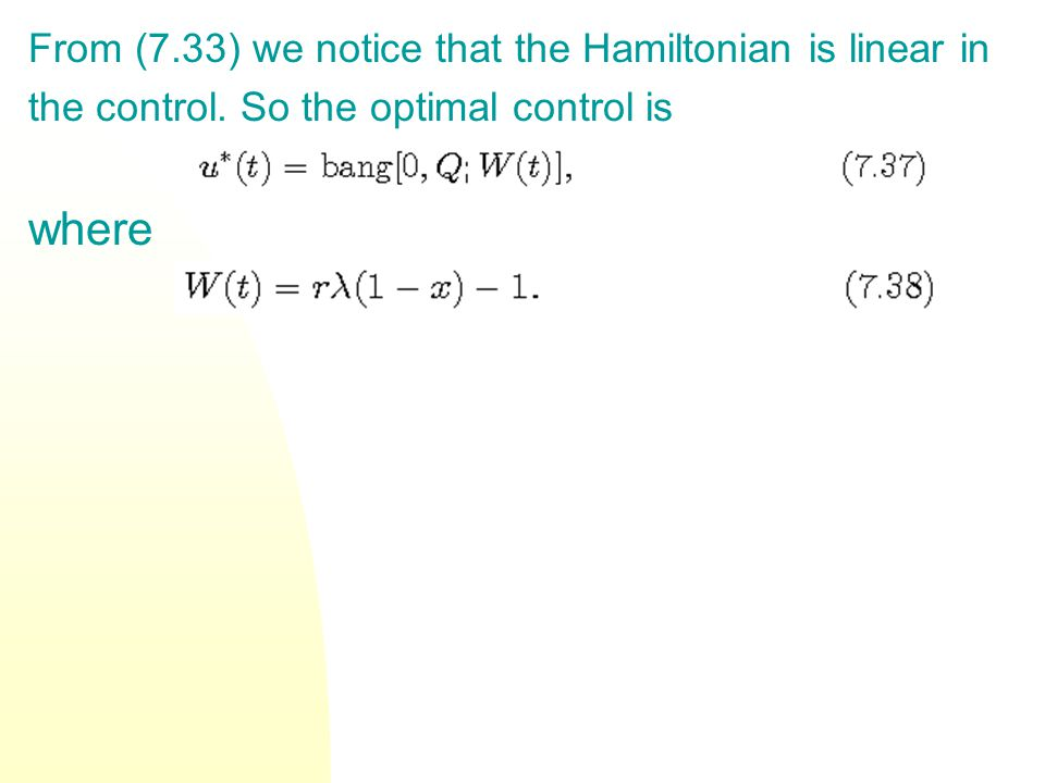 From (7.33) we notice that the Hamiltonian is linear in the control. So the optimal control is where