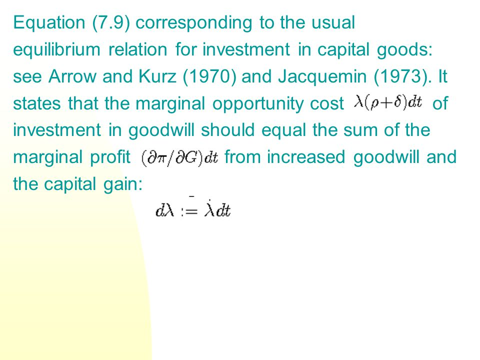 Equation (7.9) corresponding to the usual equilibrium relation for investment in capital goods: see Arrow and Kurz (1970) and Jacquemin (1973). It sta