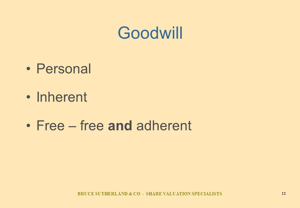 BRUCE SUTHERLAND & CO - SHARE VALUATION SPECIALISTS 12 Goodwill Personal Inherent Free – free and adherent