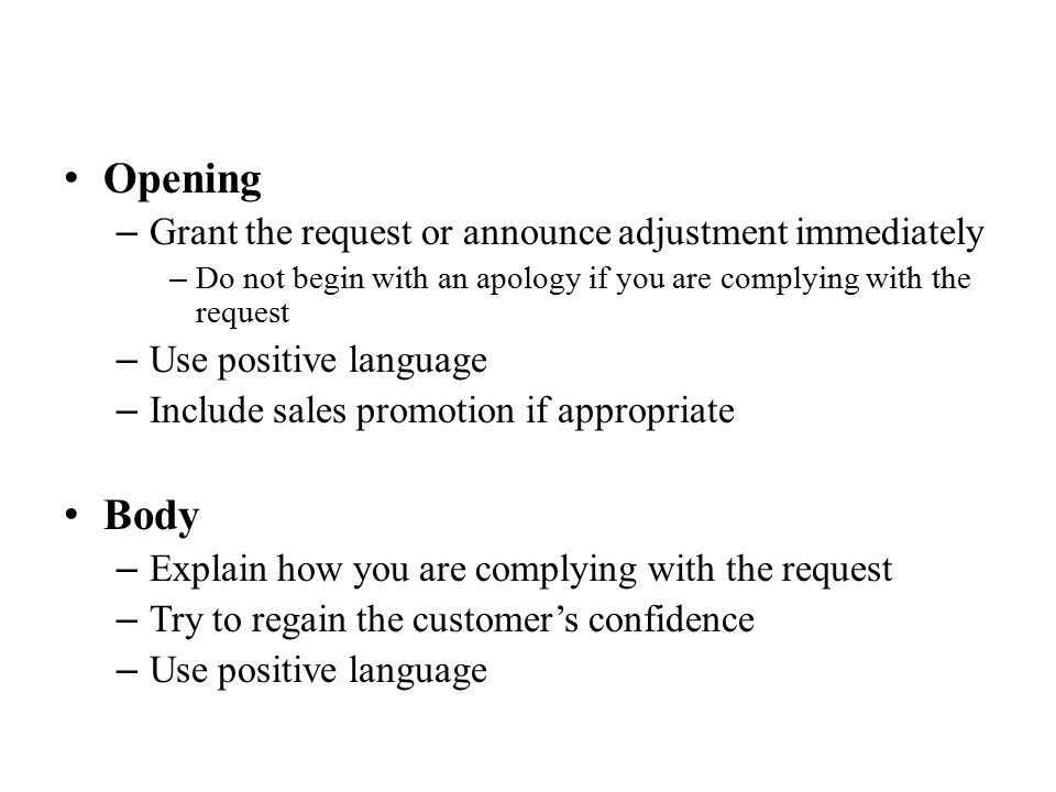Opening – Grant the request or announce adjustment immediately – Do not begin with an apology if you are complying with the request – Use positive lan