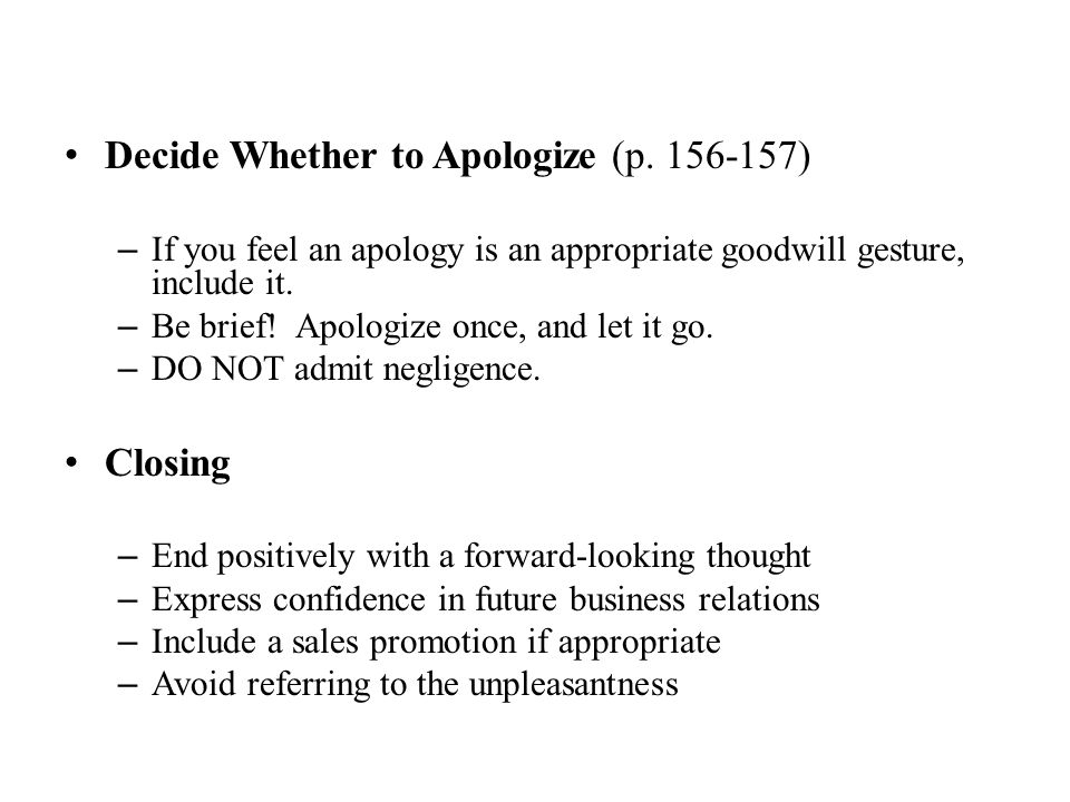 Decide Whether to Apologize (p. 156-157) – If you feel an apology is an appropriate goodwill gesture, include it. – Be brief! Apologize once, and let