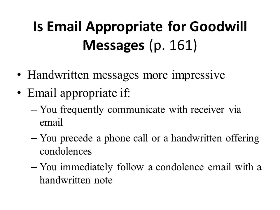 Is Email Appropriate for Goodwill Messages (p. 161) Handwritten messages more impressive Email appropriate if: – You frequently communicate with recei