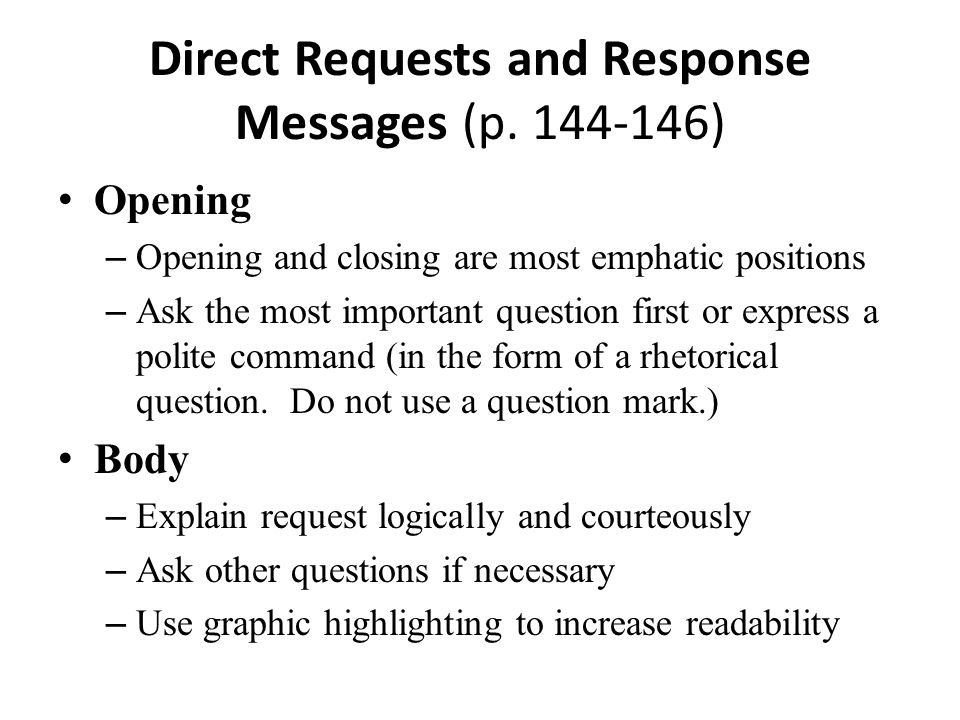 Direct Requests and Response Messages (p. 144-146) Opening – Opening and closing are most emphatic positions – Ask the most important question first o